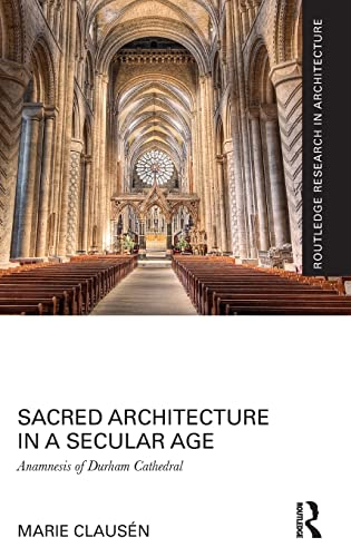 9781138125582: Sacred Architecture in a Secular Age: Anamnesis of Durham Cathedral (Routledge Research in Architecture)