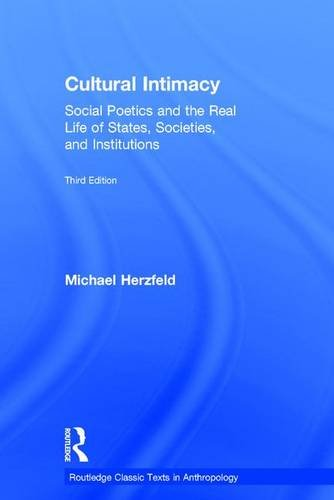 Cultural Intimacy: Social Poetics and the Real Life of States, Societies, and Institutions: ...