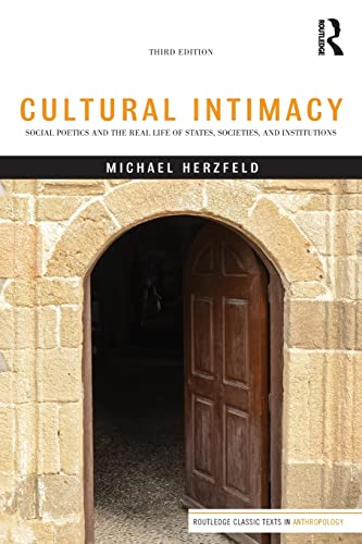 9781138125759: Cultural Intimacy: Social Poetics and the Real Life of States, Societies, and Institutions (Routledge Classic Texts in Anthropology)
