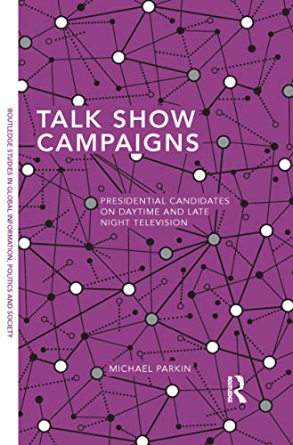 9781138125827: Talk Show Campaigns: Presidential Candidates on Daytime and Late Night Television (Routledge Studies in Global Information, Politics and Society)