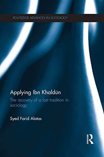9781138125964: Applying Ibn Khaldūn: The Recovery of a Lost Tradition in Sociology (Routledge Advances in Sociology)