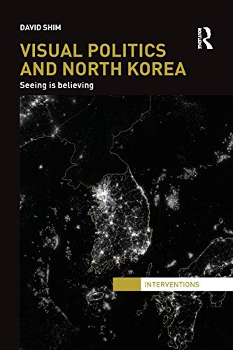 9781138125995: Visual Politics and North Korea: Seeing is Believing (Interventions)