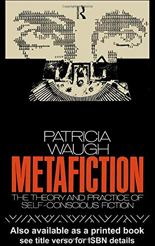 9781138126473: Metafiction: The Theory and Practice of Self-Conscious Fiction (New Accents)