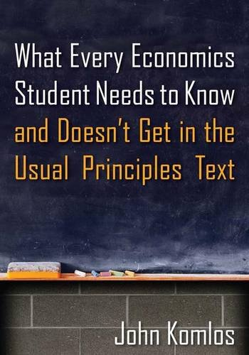 9781138126787: What Every Economics Student Needs to Know and Doesn't Get in the Usual Principles Text