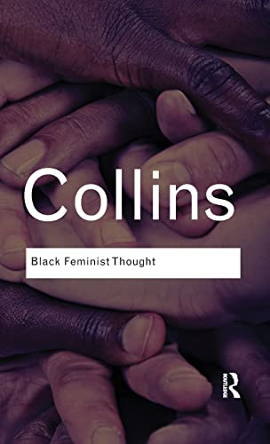 9781138127241: Black Feminist Thought; Knowledge, Consciousness, and the Politics of Empowerment