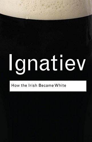 9781138127777: How the Irish Became White (Routledge Classics)