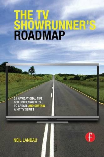 9781138127920: The TV Showrunner's Roadmap: 21 Navigational Tips for Screenwriters to Create and Sustain a Hit TV Series