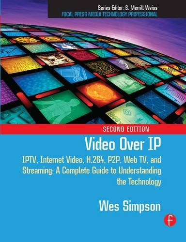 9781138129375: Video Over IP: IPTV, Internet Video, H.264, P2P, Web TV, and Streaming: A Complete Guide to Understanding the Technology