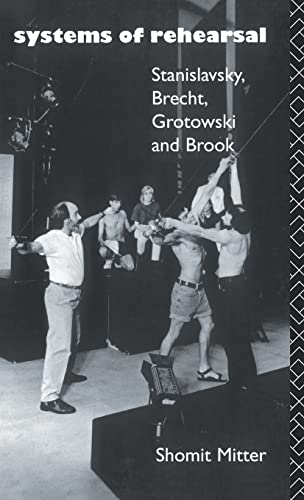 9781138129474: Systems of Rehearsal: Stanislavsky, Brecht, Grotowski, and Brook