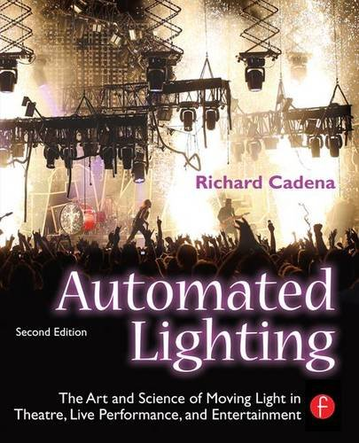 9781138129665: Automated Lighting: The Art and Science of Moving Light in Theatre, Live Performance, and Entertainment