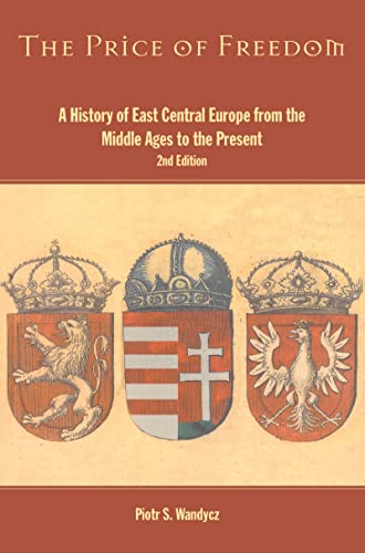 9781138130012: The Price of Freedom: A History of East Central Europe from the Middle Ages to the Present