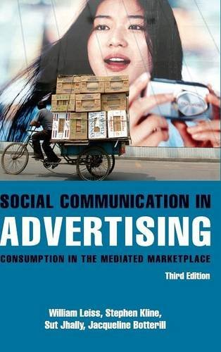 Social Communication in Advertising: Consumption in the: Leiss, William, Botterill,