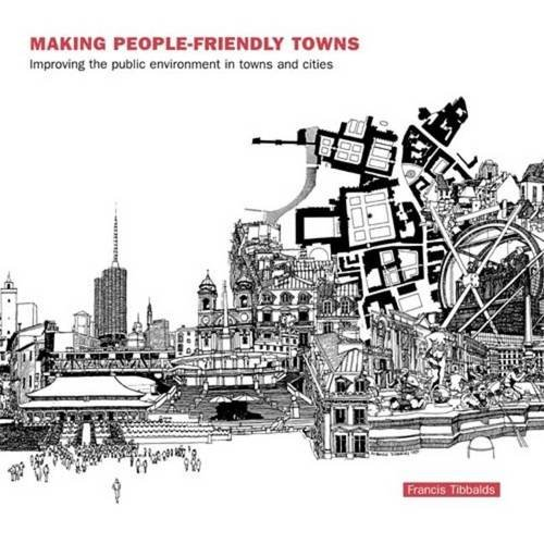 9781138131132: Making People-Friendly Towns: Improving the Public Environment in Towns and Cities