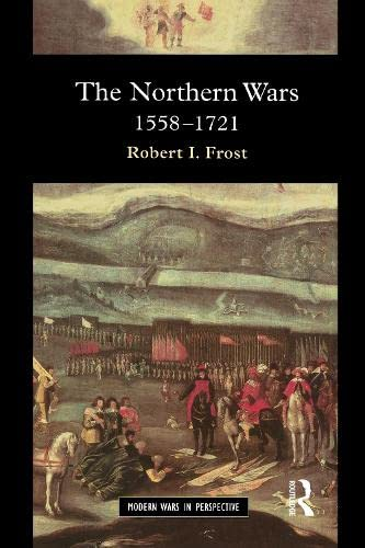9781138131279: The Northern Wars: War, State and Society in Northeastern Europe, 1558 - 1721 (Modern Wars In Perspective)