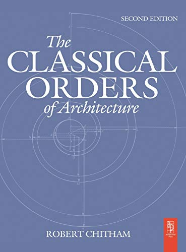 The Classical Orders of Architecture: CHITHAM, ROBERT