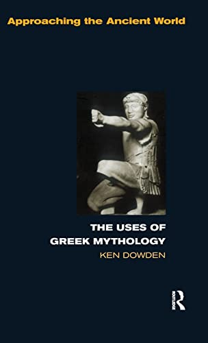 9781138133266: The Uses of Greek Mythology (Approaching the Ancient World)