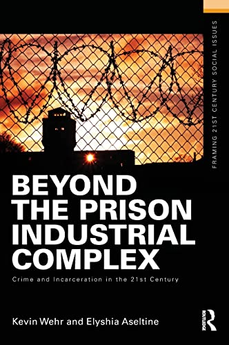 9781138133662: Beyond the Prison Industrial Complex: Crime and Incarceration in the 21st Century (Framing 21st Century Social Issues)