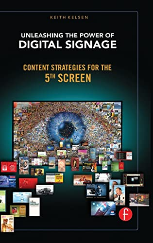 9781138134041: Unleashing the Power of Digital Signage: Content Strategies for the 5th Screen