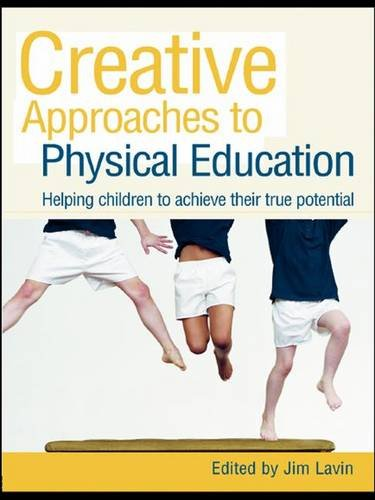 9781138134799: Creative Approaches to Physical Education: Helping Children to Achieve their True Potential