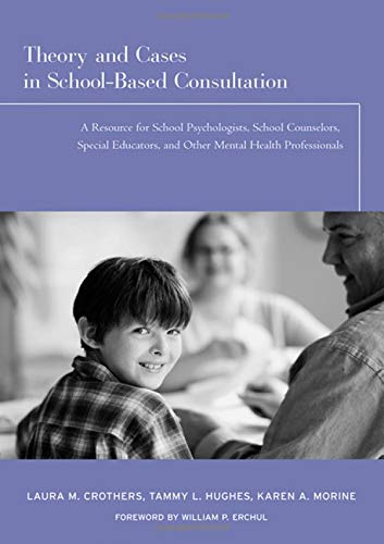 9781138134850: Theory and Cases in School-Based Consultation: A Resource for School Psychologists, School Counselors, Special Educators, and Other Mental Health Professionals