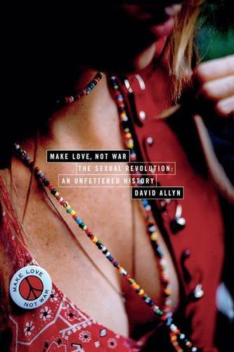 9781138135093: Make Love, Not War: The Sexual Revolution: An Unfettered History