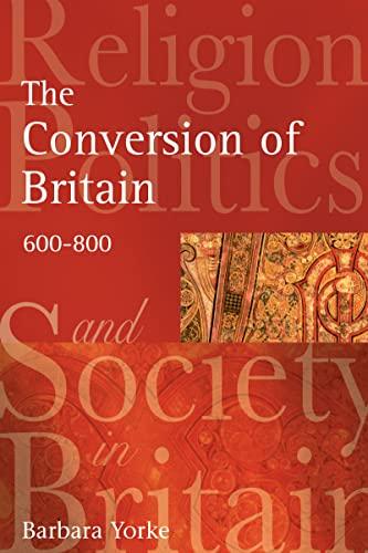 9781138135437: The Conversion of Britain: Religion, Politics and Society in Britain, 600-800