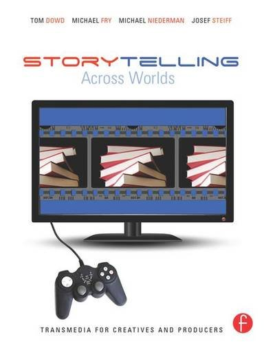9781138135642: Storytelling Across Worlds: Transmedia for Creatives and Producers