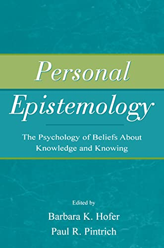 Personal Epistemology; The Psychology of Beliefs About Knowledge and Knowing: HOFER, BARBARA K.; ...