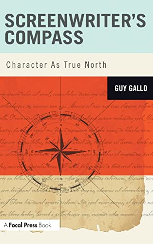 9781138136458: Screenwriter's Compass: Character As True North