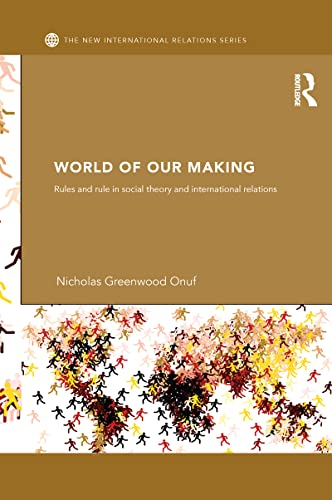 9781138136878: World of Our Making: Rules and Rule in Social Theory and International Relations (New International Relations)