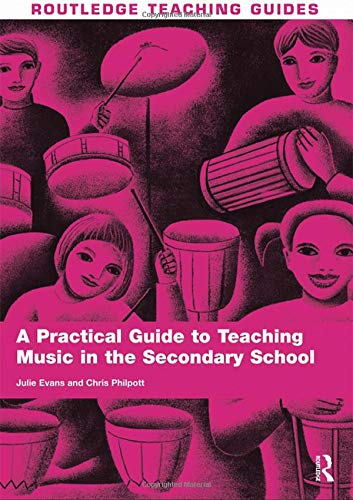 A Practical Guide to Teaching Music in the Secondary School: EVANS, JULIE; PHILPOTT, CHRIS