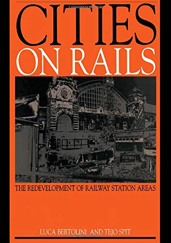 Cities on Rails: The Redevelopment of Railway: BERTOLINI, LUCA; SPIT,