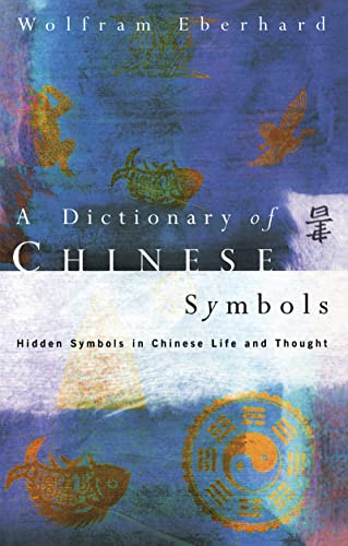9781138138179: Dictionary of Chinese Symbols: Hidden Symbols in Chinese Life and Thought (Routledge Dictionaries)