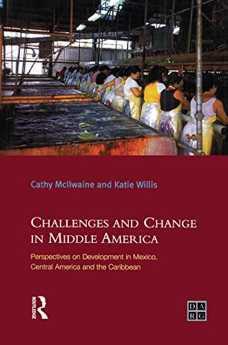 9781138138773: Challenges and Change in Middle America: Perspectives on Development in Mexico, Central America and the Caribbean (Developing Areas Research Group)