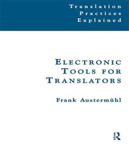 9781138139459: Electronic Tools for Translators (Translation Practices Explained)