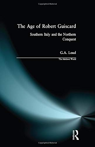 9781138139688: The Age of Robert Guiscard: Southern Italy and the Northern Conquest