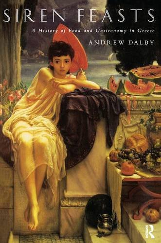 9781138140424: Siren Feasts: A History of Food and Gastronomy in Greece