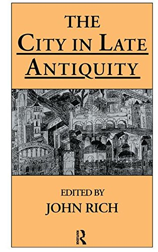 9781138140523: The City in Late Antiquity (Leicester-Nottingham Studies in Ancient Society)