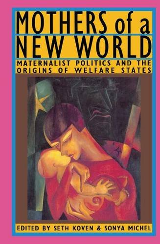 9781138141551: Mothers of a New World: Maternalist Politics and the Origins of Welfare States