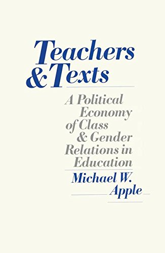 9781138141742: Teachers and Texts: A Political Economy of Class and Gender Relations in Education