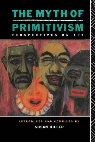 The Myth of Primitivism: HILLER, SUSAN
