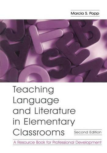Teaching Language and Literature in Elementary Classrooms; A Resource Book for Professional ...