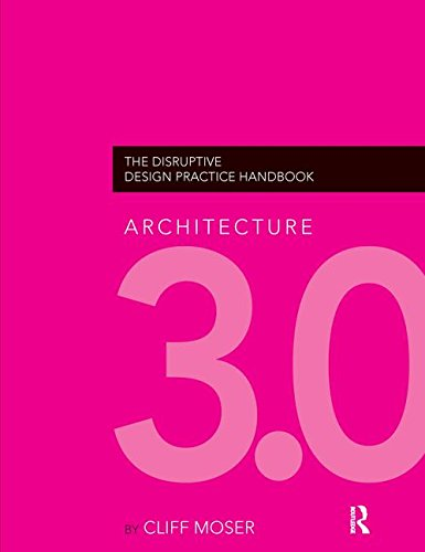 9781138143852: Architecture 3.0: The Disruptive Design Practice Handbook