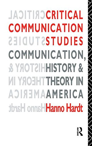 9781138143944: Critical Communication Studies: Essays on Communication, History and Theory in America (Communication and Society)