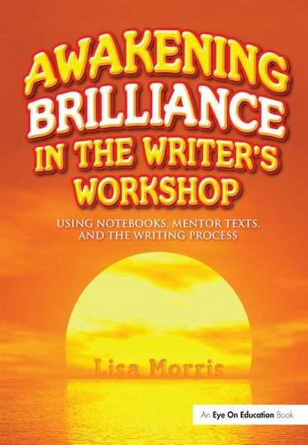 9781138143951: Awakening Brilliance in the Writer's Workshop: Using Notebooks, Mentor Texts, and the Writing Process