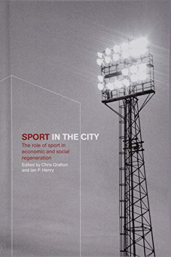 9781138143968: Sport in the City: The Role of Sport in Economic and Social Regeneration