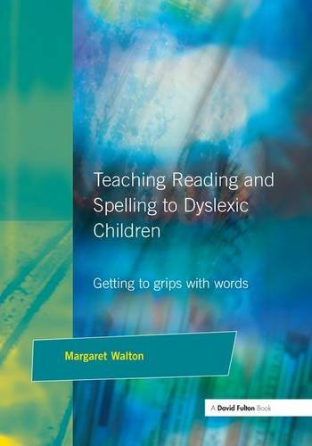 Teaching Reading and Spelling to Dyslexic Children: Getting to Grips with Words: TEACHING READING ...