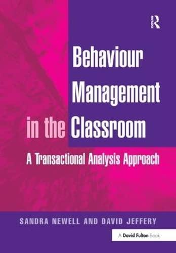 Behaviour Management in the Classroom: A Transactional Analysis Approach: NEWELL, SANDRA; JEFFERY, ...