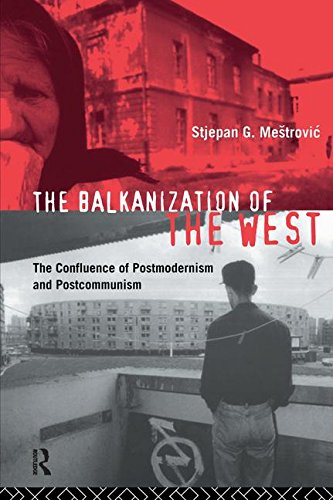 9781138155299: The Balkanization of the West: The Confluence of Postmodernism and Postcommunism