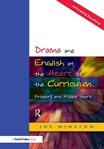 9781138161467: Drama and English at the Heart of the Curriculum: Primary and Middle Years (Informing Teaching)